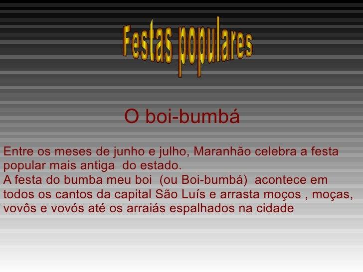 O boi-bumbá gr Entre os meses de junho e julho, Maranhão celebra a festa popular mais antiga  do estado.  A festa do bumba...