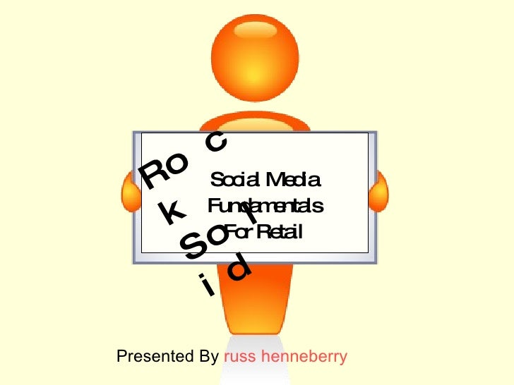 Presented By  russ   henneberry Social Media  Social Media Fundamentals For Retail Rock Solid