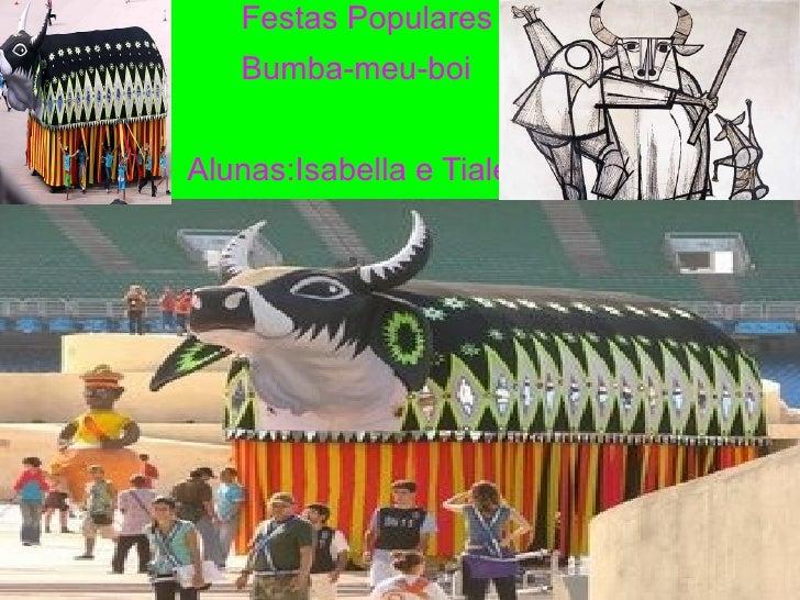 Festas Populares Bumba-meu-boi Alunas:Isabella e Tiale