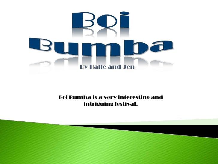 Boi Bumba<br />By Halle and Jen<br />Boi Bumba is a very interesting and intriguing festival.<br />