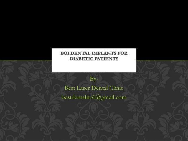 By- Best Laser Dental Clinic bestdentalno1@gmail.com BOI DENTAL IMPLANTS FOR DIABETIC PATIENTS