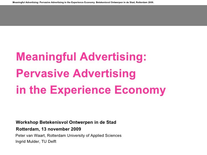 Meaningful Advertising: Pervasive Advertising in the Experience Economy Peter van Waart, Rotterdam University of Applied S...