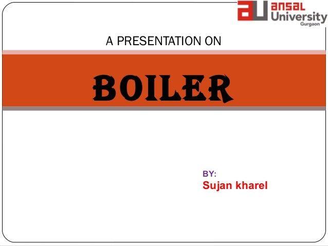 A PRESENTATION ON BOILER BY: Sujan kharel