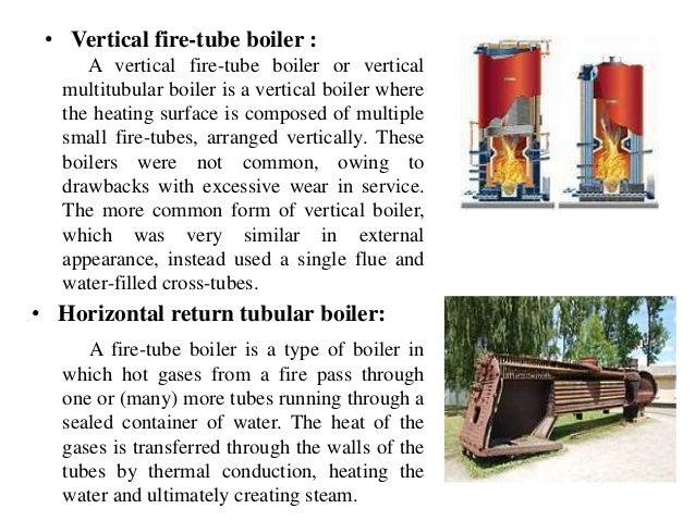 • Vertical fire-tube boiler : A vertical fire-tube boiler or vertical multitubular boiler is a vertical boiler where the h...