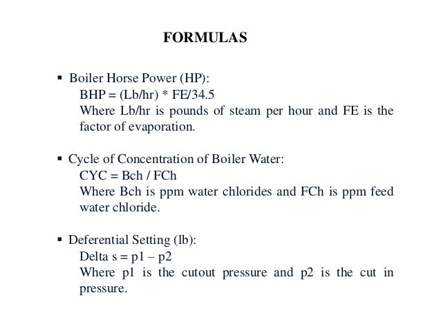  Steam: S = HP * 34.5 * t Where HP is Boiler horsepower and t is time (h).  Temperature Conversions: F to C C = (F – 32)...