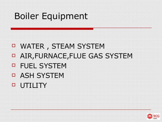 Boiler Equipment  WATER , STEAM SYSTEM  AIR,FURNACE,FLUE GAS SYSTEM  FUEL SYSTEM  ASH SYSTEM  UTILITY