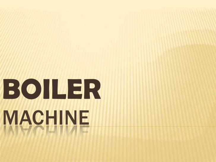 BOILER<br />MACHINE<br />