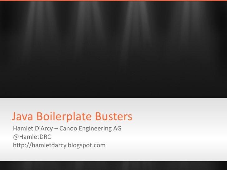 Hamlet D'Arcy – Canoo Engineering AG @HamletDRC http://hamletdarcy.blogspot.com Java Boilerplate Busters