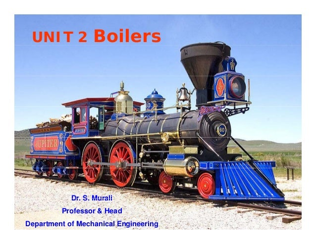 UNIT 2 Boilers Dr S MuraliDr. S. Murali Professor & Head Department of Mechanical Engineering