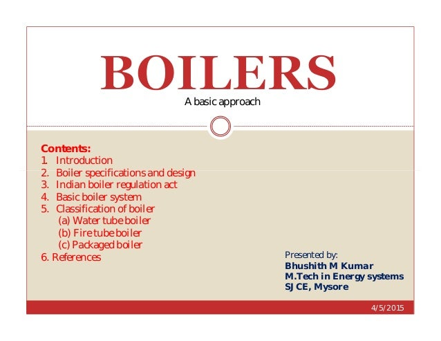 Contents: 1. Introduction 2. Boiler specifications and design A basic approach 4/5/2015 2. Boiler specifications and desig...