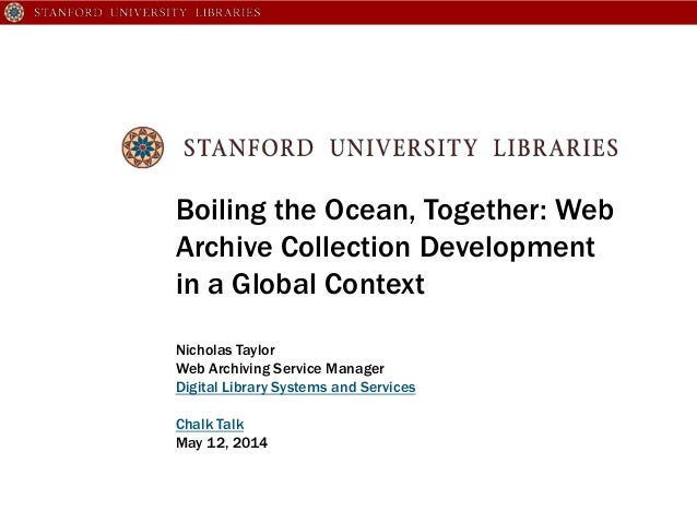 Boiling the Ocean, Together: Web Archive Collection Development in a Global Context Nicholas Taylor Web Archiving Service ...