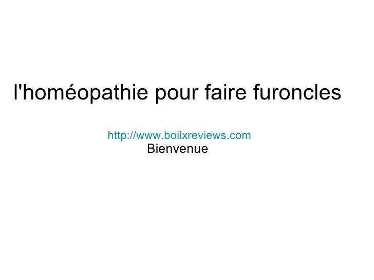 l'homéopathie pour faire furoncles http://www.boilxreviews.com Bienvenue