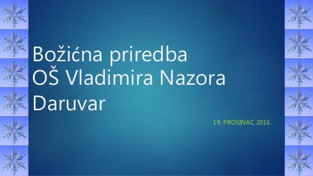 Božićna priredba OŠ Vladimira Nazora Daruvar 19. PROSINAC 2016.
