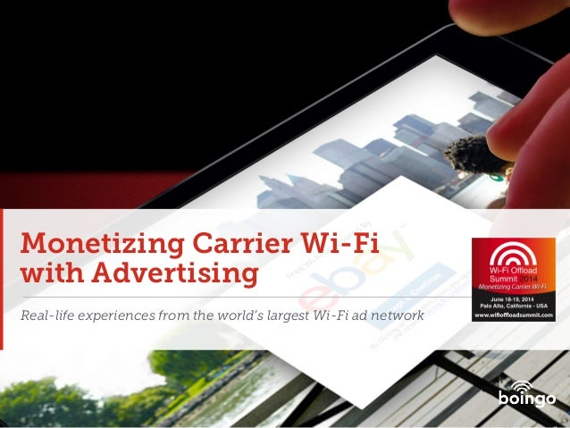 Monetizing Carrier Wi-Fi with Advertising Real-life experiences from the world's largest Wi-Fi ad network