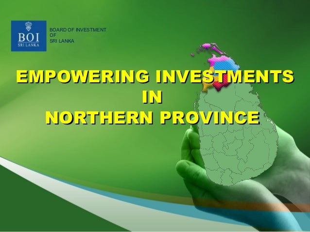 BOARD OF INVESTMENT  OF  SRI LANKAEMPOWERING INVESTMENTS         IN  NORTHERN PROVINCE