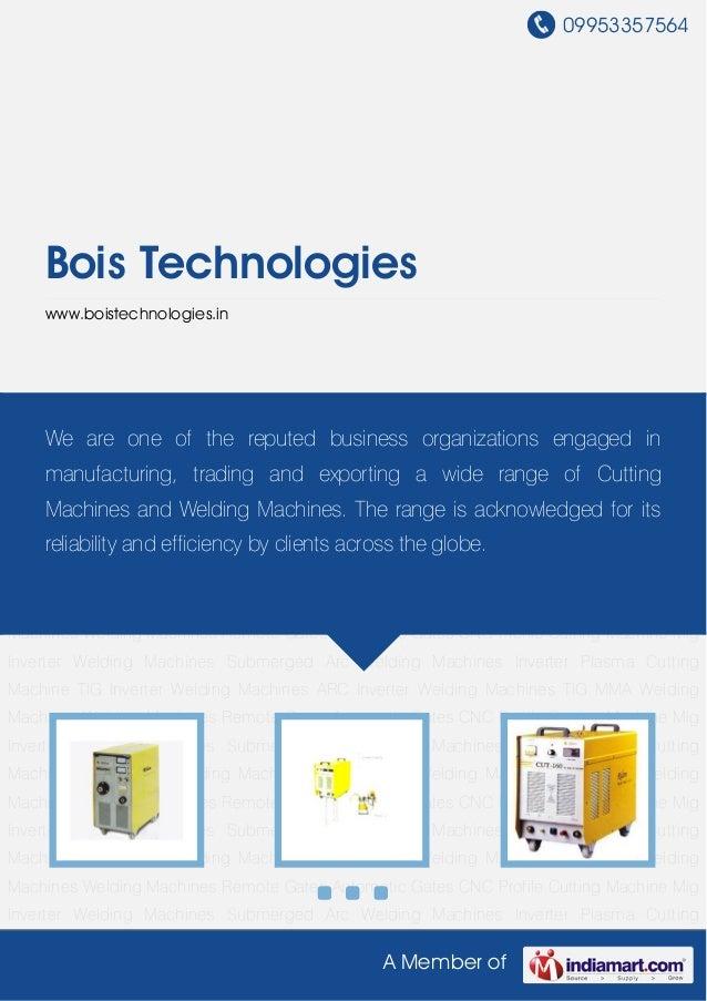 09953357564A Member ofBois Technologieswww.boistechnologies.inMig Inverter Welding Machines Submerged Arc Welding Machines...