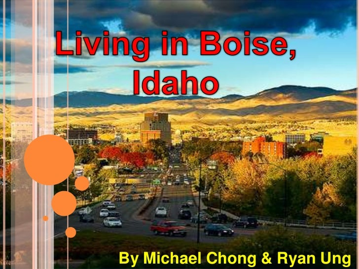 Living in Boise, Idaho<br />By Michael Chong & Ryan Ung<br />
