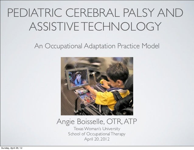 PEDIATRIC CEREBRAL PALSY AND        ASSISTIVE TECHNOLOGY                       An Occupational Adaptation Practice Model  ...
