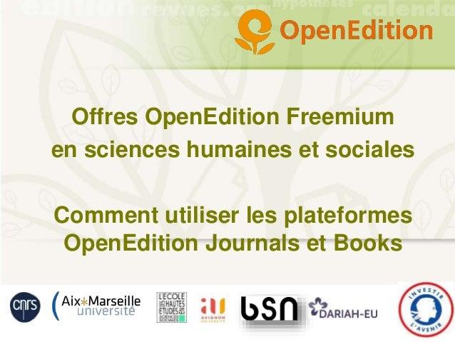 Offres OpenEdition Freemium en sciences humaines et sociales Comment utiliser les plateformes OpenEdition Journals et Books
