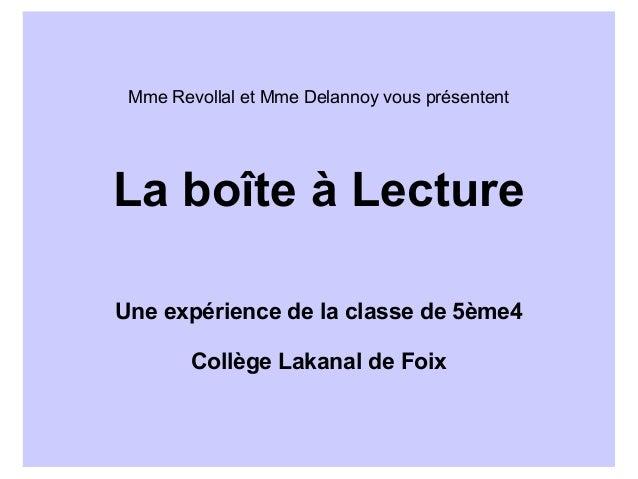 Mme Revollal et Mme Delannoy vous présententLa boîte à LectureUne expérience de la classe de 5ème4        Collège Lakanal ...