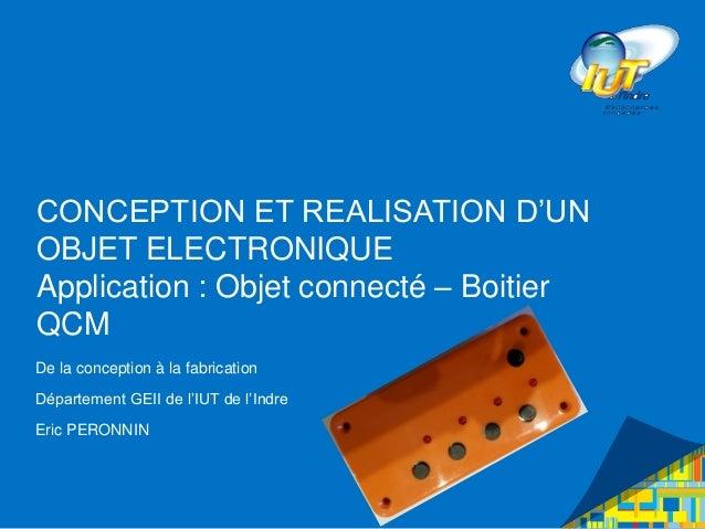CONCEPTION ET REALISATION D'UN OBJET ELECTRONIQUE Application : Objet connecté – Boitier QCM De la conception à la fabrica...