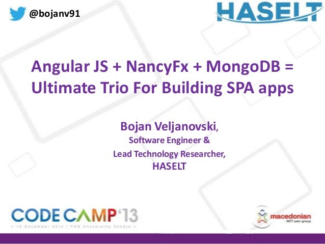 @bojanv91  Angular JS + NancyFx + MongoDB = Ultimate Trio For Building SPA apps Bojan Veljanovski, Software Engineer & Lea...