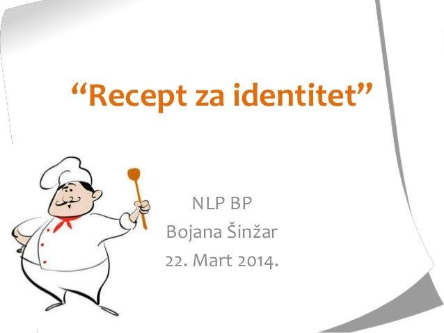 """""""Recept za identitet"""" NLP BP Bojana Šinžar 22. Mart 2014."""