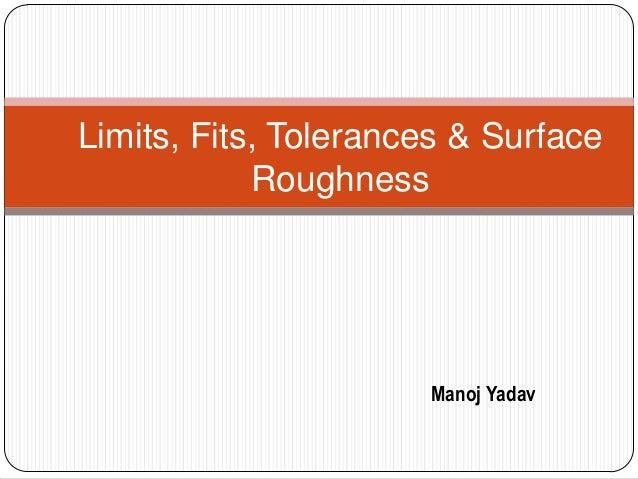 Limits, Fits, Tolerances & Surface Roughness Manoj Yadav