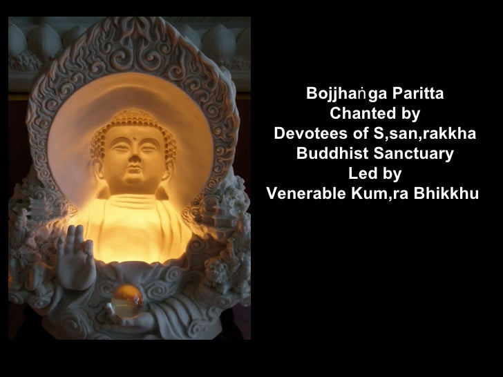 Bojjhaṅ ga Paritta        Chanted by  Devotees of Sâsanârakkha    Buddhist Sanctuary          Led by Venerable Kumâra Bhik...