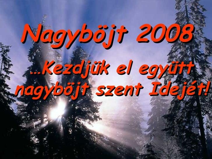 Nagyböjt 2008 … Kezdjük el együtt nagyböjt szent Idejét !