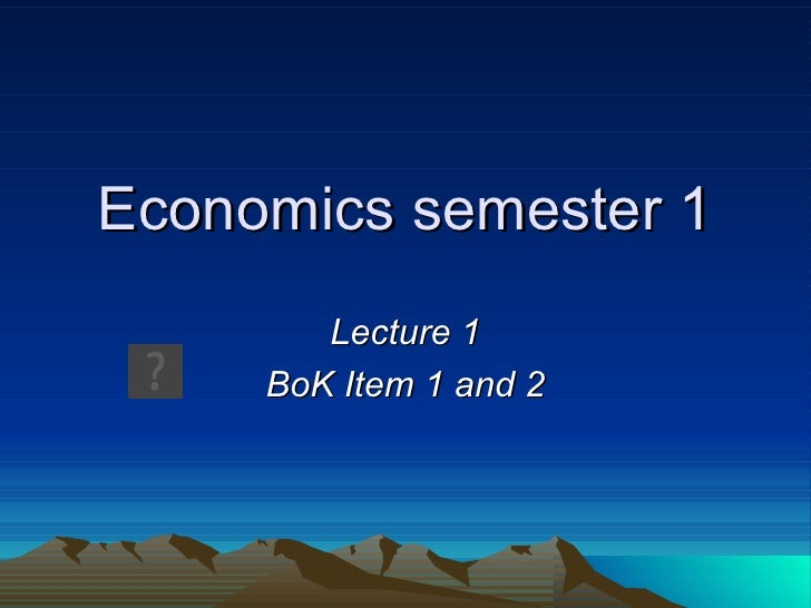 Economics semester 1 Lecture 1 BoK Item 1 and 2