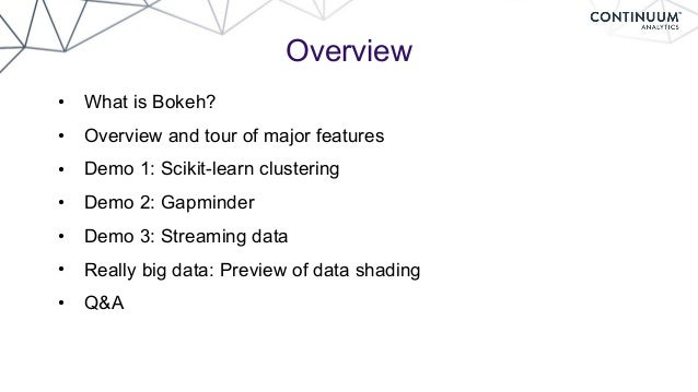 Overview • What is Bokeh? • Overview and tour of major features • Demo 1: Scikit-learn clustering • Demo 2: Gapminder • De...
