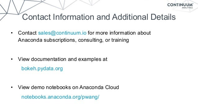 Contact Information and Additional Details • Contact sales@continuum.io for more information about Anaconda subscriptions...