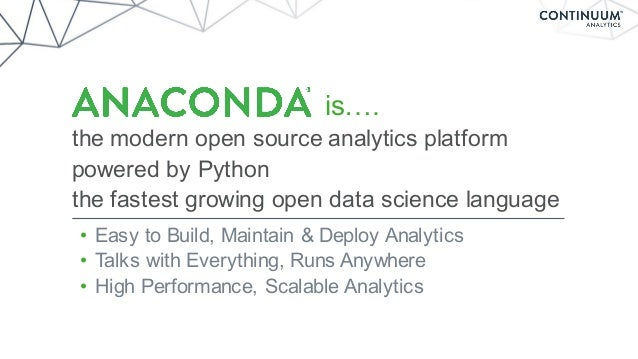 is…. the modern open source analytics platform powered by Python the fastest growing open data science language • Easy to ...