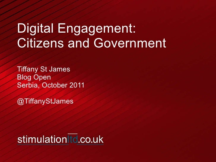 Digital Engagement: Citizens and Government Tiffany St James Blog Open Serbia, October 2011 @TiffanyStJames