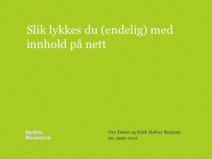 Slik lykkes du (endelig) medinnhold på nett               Ove Dalen og Eirik Hafver Rønjum               20. mars 2012