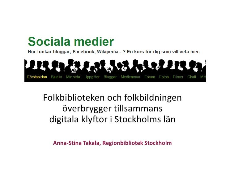 Folkbiblioteken och folkbildningen överbrygger tillsammans digitala klyftor i Stockholms län<br />Anna-Stina Takala, Regio...