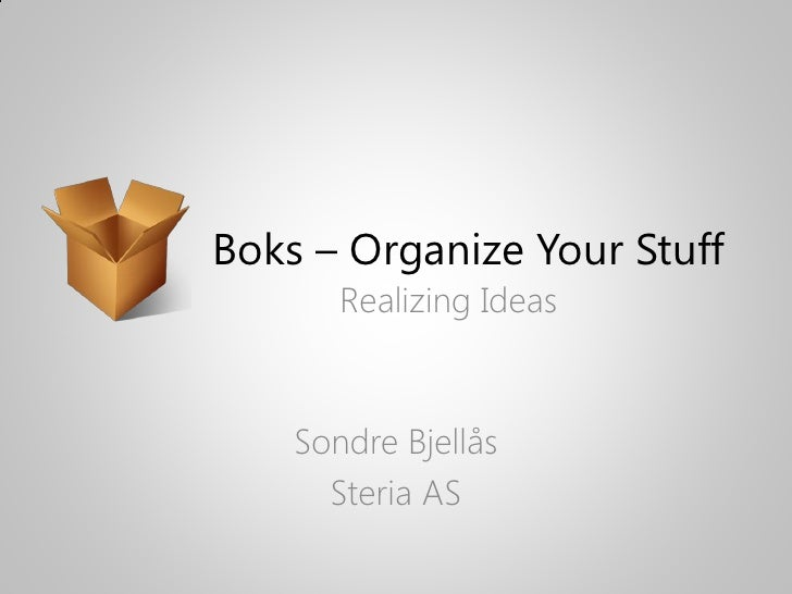 Boks – Organize Your Stuff        Realizing Ideas        Sondre Bjellås       Steria AS