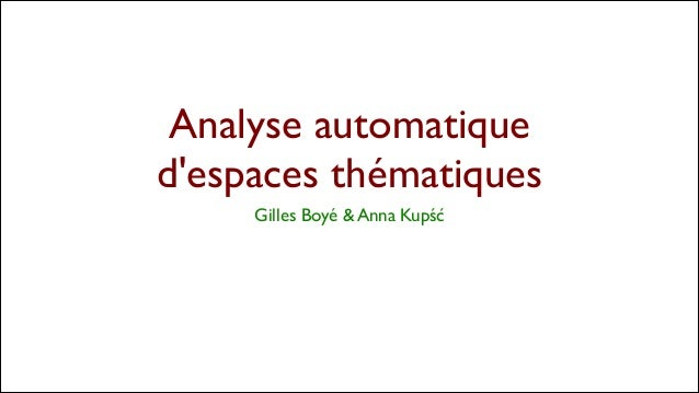 Gilles Boyé & Anna Kupść Analyse automatique d'espaces thématiques