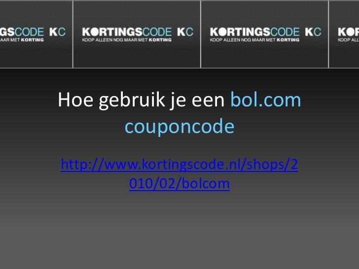 Hoe gebruik je een bol.com couponcode<br />http://www.kortingscode.nl/shops/2010/02/bolcom<br />
