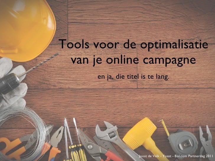 Tools voor de optimalisatie van je online campagne <ul><li>en ja, die titel is te lang. </li></ul>Joost de Valk - Yoast - ...
