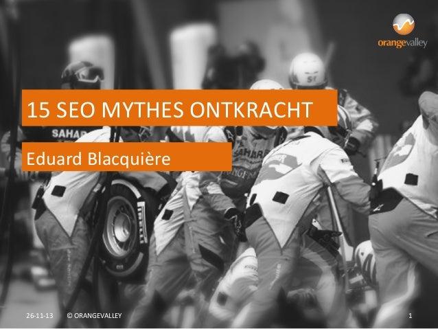 15  SEO  MYTHES  ONTKRACHT   Eduard  Blacquière    26-‐11-‐13    ©  ORANGEVALLEY    1