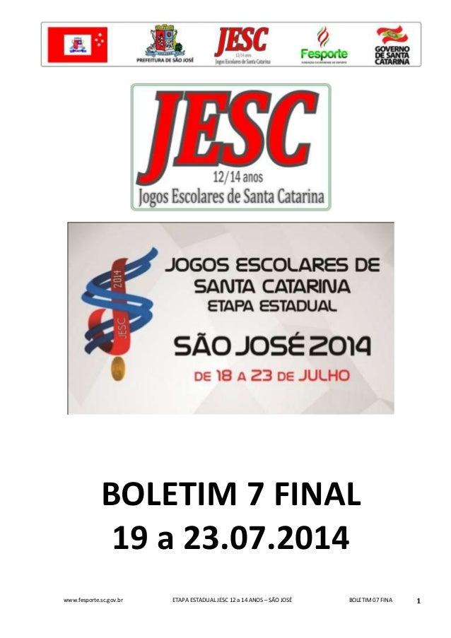 www.fesporte.sc.gov.br ETAPA ESTADUAL JESC 12 a 14 ANOS – SÃO JOSÉ BOLETIM 07 FINA 1 BOLETIM 7 FINAL 19 a 23.07.2014