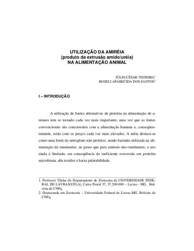 UTILIZAÇÃO DA AMIRÉIA  (produto da extrusão amido/uréia)  NA ALIMENTAÇÃO ANIMAL  JÚLIO CÉSAR TEIXEIRA1  ROSELI APARECIDA D...