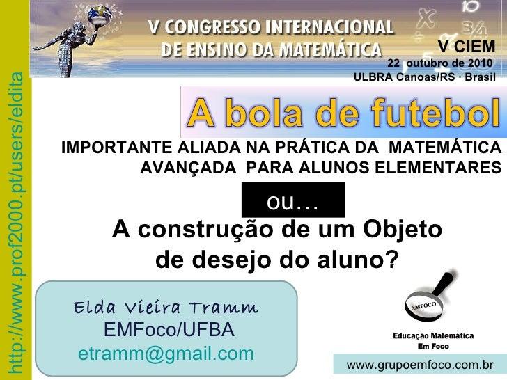 ou… Elda Vieira Tramm EMFoco/UFBA [email_address] www.grupoemfoco.com.br IMPORTANTE ALIADA NA PRÁTICA DA  MATEMÁTICA AVANÇ...