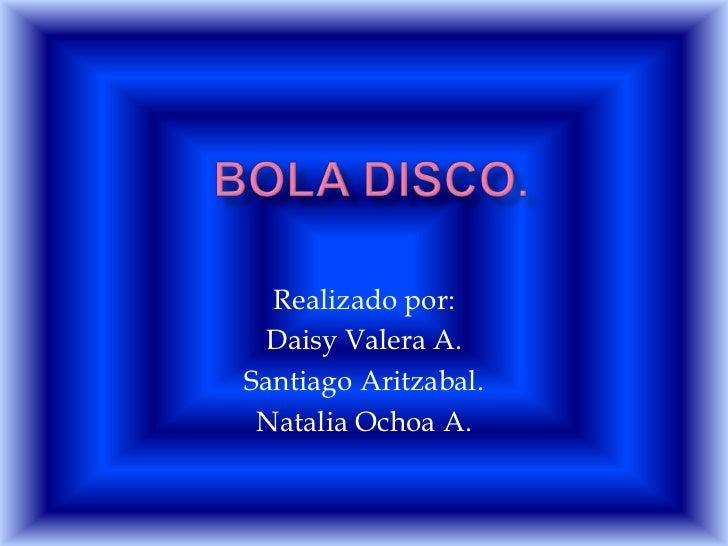Realizado por: Daisy Valera A.Santiago Aritzabal. Natalia Ochoa A.