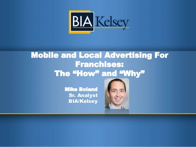 "Mobile and Local Advertising ForFranchises:The ""How"" and ""Why""Mike BolandSr. AnalystBIA/Kelsey"