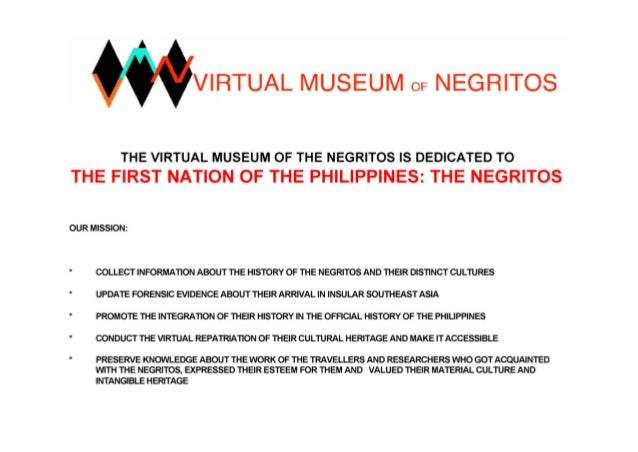 VIRTUAL MUSEUM or NEGRITOS  THE VIRTUAL MUSEUM OF THE NEGRITOS IS DEDICATED TO THE FIRST NATION OF THE PHILIPPINES:  THE N...