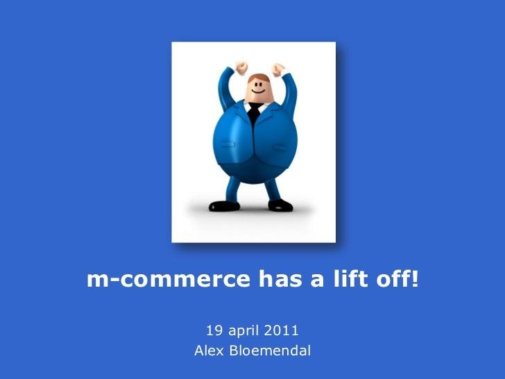 m-commerce has a lift off!         19 april 2011        Alex Bloemendal