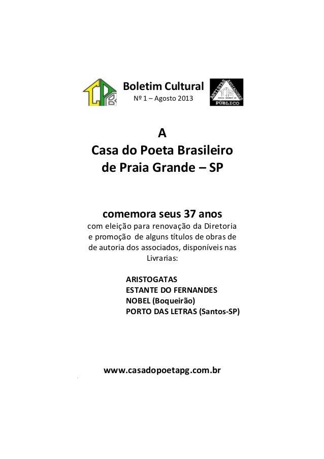 Boletim Cultural Nº 1 – Agosto 2013 A Casa do Poeta Brasileiro de Praia Grande – SP comemora seus 37 anos com eleição para...